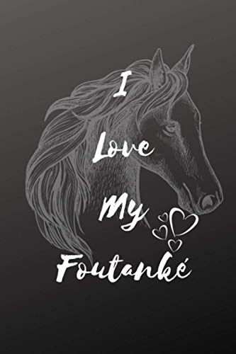 I Love My Foutanké Horse Notebook For Horse Lovers: Composition Notebook 6x9' Blank Lined Journal