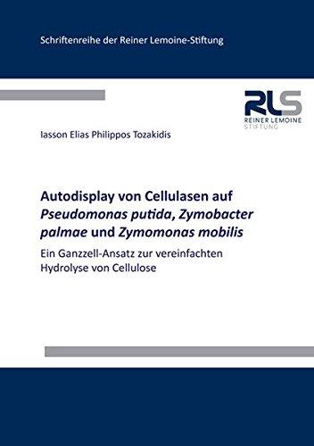 Autodisplay von Cellulasen auf Pseudomonas putida, Zymobacter palmae und Zymomonas mobilis: Ein Ganzzell-Ansatz zur vereinfachten Hydrolyse von Cellulose (Schriftenreihe der Reiner Lemoine-Stiftung)