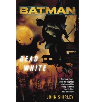 (BATMAN(TM): DEAD WHITE) BY Shirley, John(Author)Mass Market Paperbound on (07 , 2006)