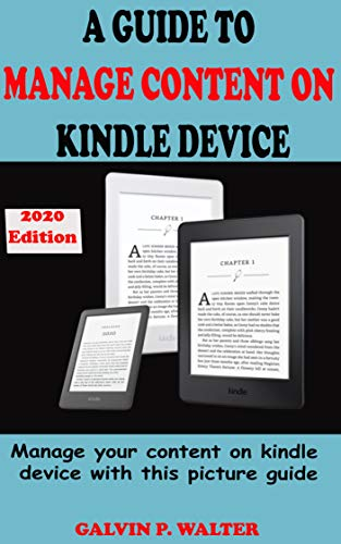 A GUIDE TO MANAGE CONTENT ON KINDLE DEVICE: A SIMPLE GUIDE ON HOW TO HANDLE KINDLE...
