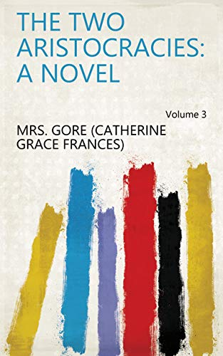 The Two Aristocracies: A Novel Volume 3 (English Edition)