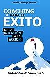 Coaching Para el Exito: De la Intención a la Accion: 1 (Liderazgo Personal)
