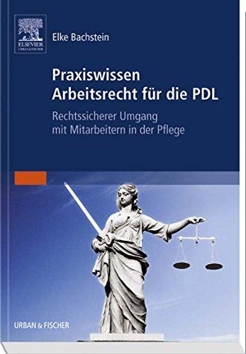 Praxiswissen Arbeitsrecht für die PDL: Rechtssicherer Umgang mit Mitarbeitern in der Pflege