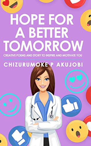 HOPE FOR A BETTER TOMORROW: CREATIVE POEMS AND STORY TO INSPIRE AND MOTIVATE YOU (English Edition)