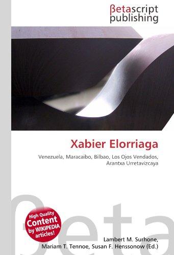 Xabier Elorriaga: Venezuela, Maracaibo, Bilbao, Los Ojos Vendados, Arantxa Urretavizcaya
