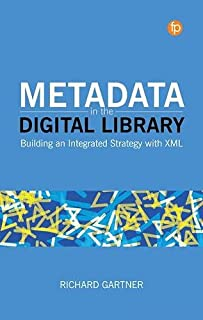 Metadata in the Digital Library: Building an Integrated Strategy with XML