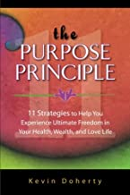 The Purpose Principle: 11 Strategies to Help You Experience Ultimate Freedom in Your Health, Wealth, and Love Life