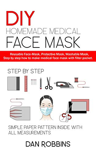 DIY HOMEMADE MEDICAL FACE MASK: Reusable Face-Mask,Protective Mask, Washable Mask,Step by step how to make medical face mask with filter pocket. (English Edition)