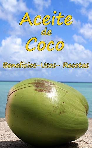 Aceite de coco : Beneficios, usos y recetas del aceite de coco