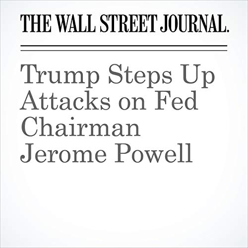 Trump Steps Up Attacks on Fed Chairman Jerome Powell audiobook cover art