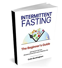 INTERMITTENT FASTING - The Beginner's Guide: the path to optimal health, disease prevention and a healthier life by [COLIN BUCKINGHAM]