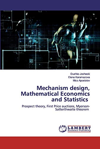 Mechanism design, Mathematical Economics and Statistics: Prospect theory, First Price auctions, Myerson-Satterthwaite theoremの詳細を見る