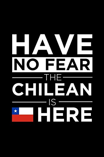 Have No Fear The Chilean is here Journal  Chilean  Pride Chile Proud Patriotic 120 pages 6 x 9 journal: Blank Journal for those Patriotic about their country of origin