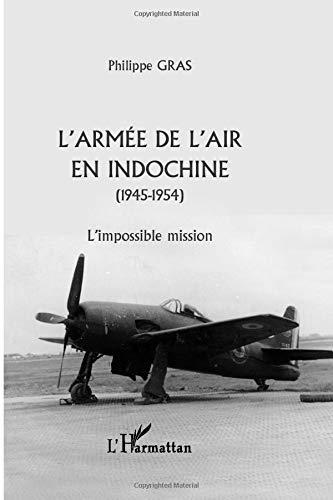 L'armée de l'air en Indochine 1945-1954. l'impossible mission