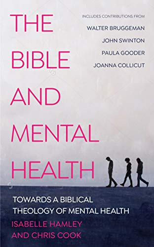 The Bible and Mental Health: Towards a Biblical Theology of Mental Health