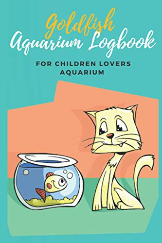 Goldfish Aquarium Logbook: aquarium Daily Care Checklist - aquarium journal and Appointment diary with a weekly planner to record - Aquarium Maintenance & Daily Feeding Notebook,