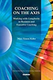 Coaching on the Axis: Working with Complexity in Business and Executive Coaching (Psychology, Psychoanalysis & Psychotherapy)