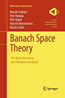 Banach Space Theory: The Basis for Linear and Nonlinear Analysis (CMS Books in Mathematics)