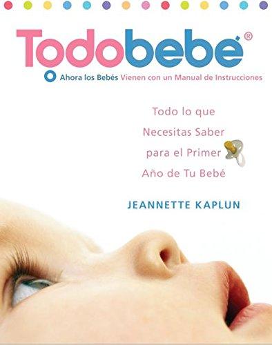 Todobebe: Todo Lo Que Necesitas Saber Para El Primer Ano de Tu Bebe