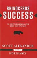 Rhinoceros Success : the Secret to Charging Full Speed Toward Every Opportunity by Scott Alexander(2003-01-01)