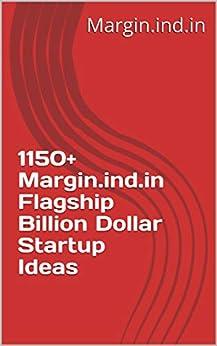 [Margin.ind.in]の1150+ Margin.ind.in Flagship Billion Dollar Startup Ideas (English Edition)