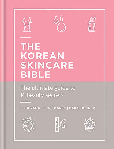The Korean Skincare Bible: The Ultimate Guide to K-beauty: The Ultimate Guide to K-Beauty Secrets