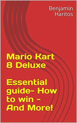 Mario Kart 8 Deluxe: Essential guide- How to win - And More! (English Edition)