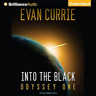 Into the Black     Odyssey One              By:                                                                                                                                 Evan Currie                               Narrated by:                                                                                                                                 Benjamin L. Darcie                      Length: 14 hrs and 54 mins     317 ratings     Overall 4.3
