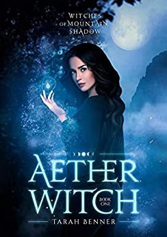 Aether Witch (Witches of Mountain Shadow Book 1) by [Tarah Benner]