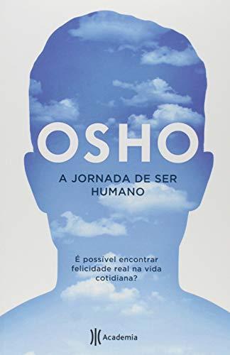 A jornada de ser humano: É possível encontrar felicidade real na vida cotidiana ? 2ª edição