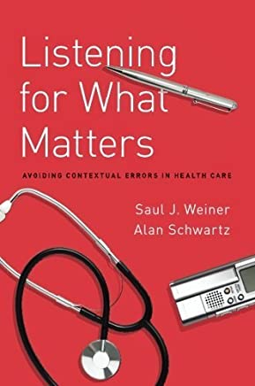 Listening for What Matters: Avoiding Contextual Errors in Health Care by Saul J. Weiner Alan Schwartz(2016-01-18)