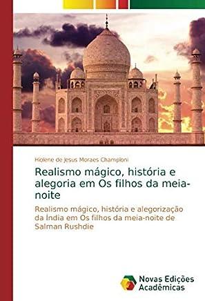 Realismo mágico, história e alegoria em Os filhos da meia-noite: Realismo mágico, história e alegorização da Índia em Os filhos da meia-noite de Salman Rushdie