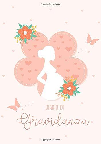 Diario Di Gravidanza: Le tue emozioni e i tuoi ricordi del percorso che ti ha condtto a essere una mamma tutte raccolte in un diario | Le emozioni che si provano in 9 mesi di attesa