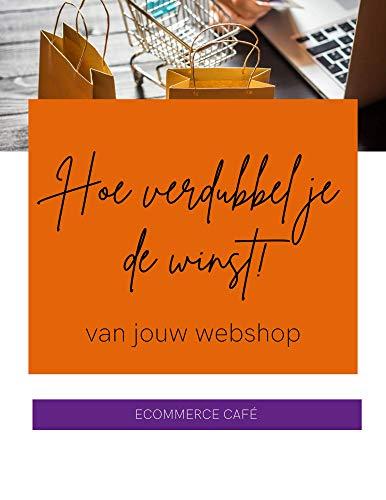 Hoe verdubbel je de winst: Winst verdubbelen met jouw webshop (Dutch Edition)