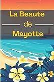 La Beauté de Mayotte 😍️: Carnet de note ligné Mayotte | Beaux livres de nature | Format proche de A5 15 x 23 cm | Contient 100 pages lignées (French Edition)