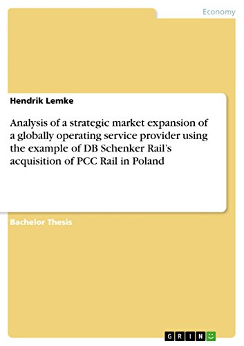 Analysis of a strategic market expansion of a globally operating service provider using the example of DB Schenker Rail's acquisition of PCC Rail in Poland (English Edition)