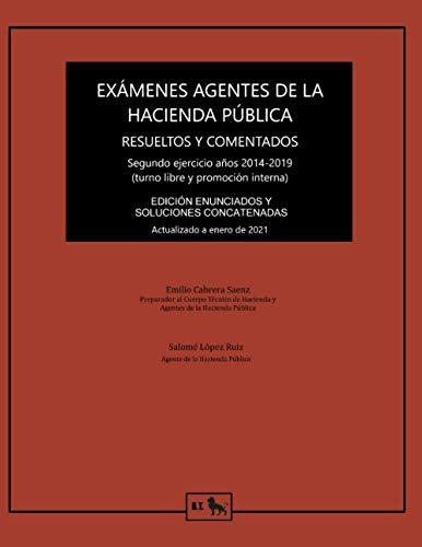 Exámenes Agente de la Hacienda Pública resueltos y comentados: Segundo ejercicio años 2014-2019. Edición enunciados y soluciones concatenadas.