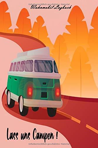 """Wohnmobil Logbuch - Lass uns campen!: Reisemobil Tagebuch für die Reise mit dem Camper   Wohnwagen oder Wohnmobil   Camping Logbuch   55 Doppelseiten zum Eintragen von Reisetagen, ca. DIN A5 (6\"""" x 9\"""")"""