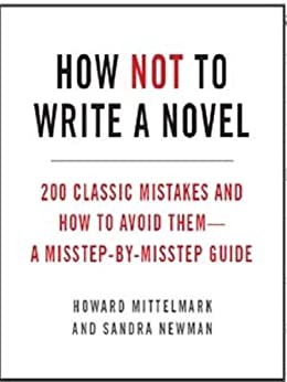 How Not to Write a Novel: 200 Classic Mistakes and How to Avoid Them--A Misstep-by-Misstep Guide by [Howard Mittelmark, Sandra Newman]