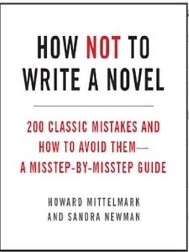 How Not to Write a Novel: 200 Classic Mistakes and How to Avoid Them--A Misstep-by-Misstep Guide (English Edition)