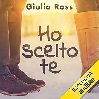 Ho scelto te                   Di:                                                                                                                                 Giulia Ross                               Letto da:                                                                                                                                 Titti Saraceno                      Durata:  7 ore e 52 min     85 recensioni     Totali 3,8
