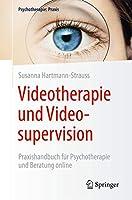 Videotherapie und Videosupervision: Praxishandbuch fuer Psychotherapie und Beratung online (Psychotherapie: Praxis)