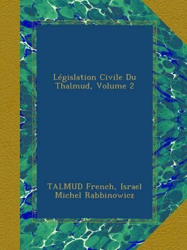 Législation Civile Du Thalmud, Volume 2