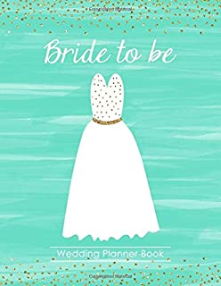 Bride to Be Wedding Planner Book: A 100 Page Ultimate Tying the Knot Organizer, Watercolor Teal Wedding Dress