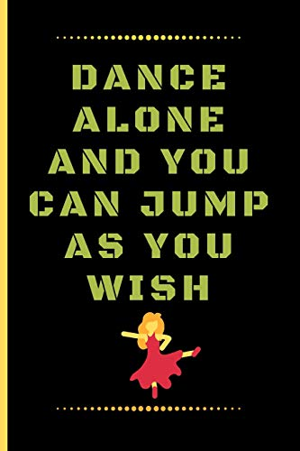 DANCE ALONE AND YOU CAN JUMP AS YOU WISH: Funny Dancing Quote Dot Grid Journal / Notebook to write in 120 Pages (6\ X 9\)