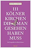 111 Kölner Kirchen, die man gesehen haben muss: Reiseführer