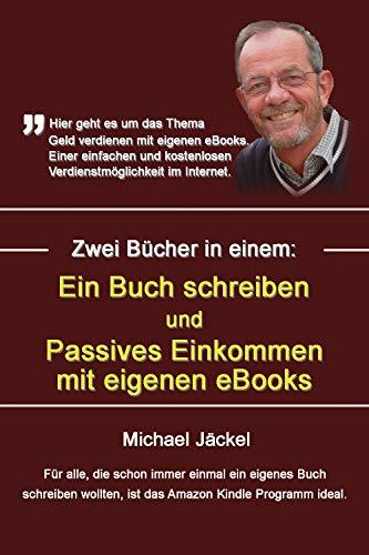 eBook Ein Buch schreiben und Passives Einkommen mit eigenen eBooks: Beide Bücher in einem Buch zusammengefasst