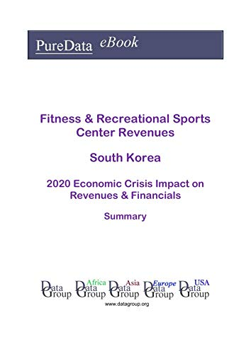 Fitness & Recreational Sports Center Revenues South Korea Summary: 2020 Economic Crisis Impact on Revenues & Financials (English Edition)