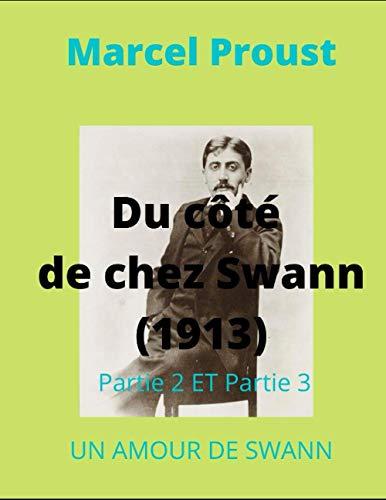 Du côté de chez Swann 1913 Marcel Proust: Partie 1 ET Partie 2 UN AMOUR DE SWANN