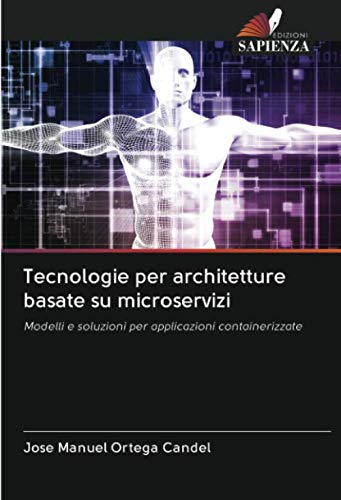 Tecnologie per architetture basate su microservizi: Modelli e soluzioni per applicazioni containerizzate
